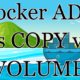 docker add vs copy vs volume