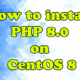 How to install PHP 8.0 on CentOS 8
